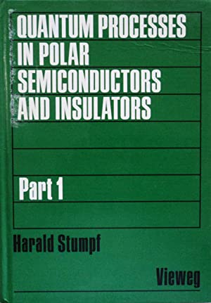 Quantum Processes in Polar Semiconductors and Insulators,: Stumpf, Harald