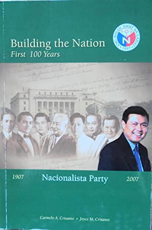 Building the Nation: First 100 Years: Nacionalista Party, 1907-2007: Crisanto, Carmelo A and ...
