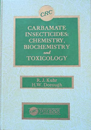 Carbamate Insecticides: Chemistry, Biochemistry and Toxicology: Kuhr, R J and Dorough, H W