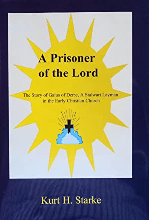 A Prisoner of the Lord: The Story: Starke, Kurt H.