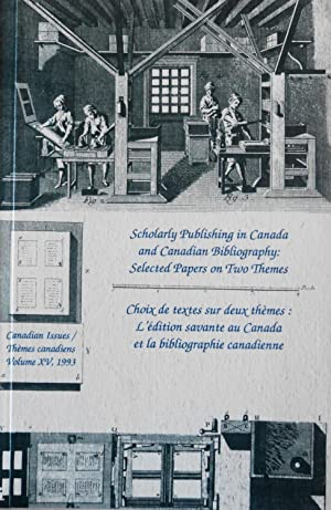 Scholarly Publishing in Canada and Canadian Bibliography: Selected Papers on Two Themes: ...