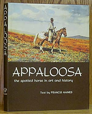 Appaloosa: The Spotted Horse in Art & History: Haines, Francis.