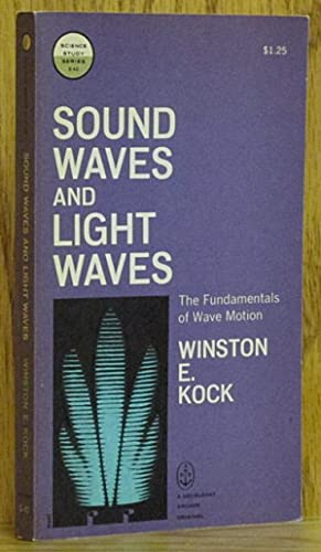 Sound Waves and Light Waves: The Fundamentals of Wave Motion Science Study Series S-40: Kock, ...