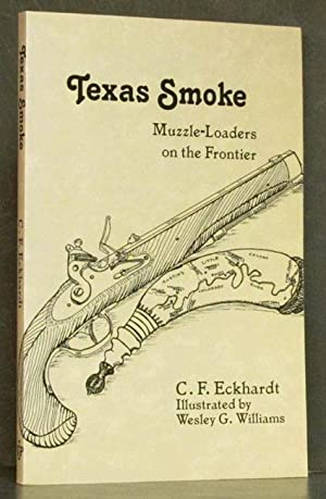 Texas Smoke: Muzzle-Loaders on the Frontier: Eckhardt, C.F.