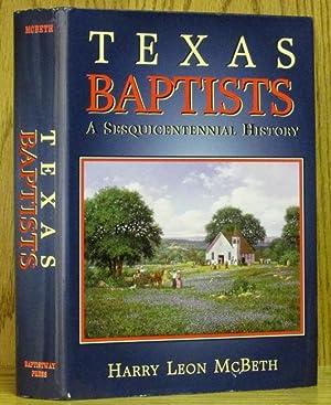 Texas Baptists: A Sesquicentennial History: McBeth, Harry Leon.