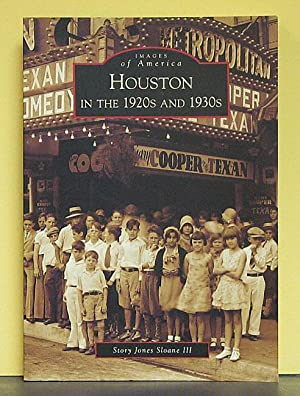 Houston in the 1920s and 1930s (SIGNED): Sloane, Story Jones.