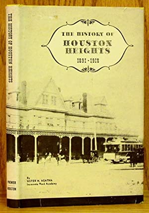 History of Houston Heights: From Its Foundation In 1891 To Its Annexation in 1918: Agatha, Sister M...