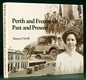 Perth and Freemantle: Past and Present: Nevill, Simon J.