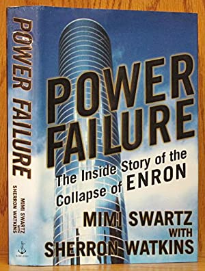 Power Failure: The Insidde Story of the Collapse of ENRON (signed: Swartz, Mimi & Sherron Watkins.
