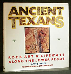 Ancient Texans: Rock Art & Lifeways Along the Lower Pecos: Shafer, Harry J.