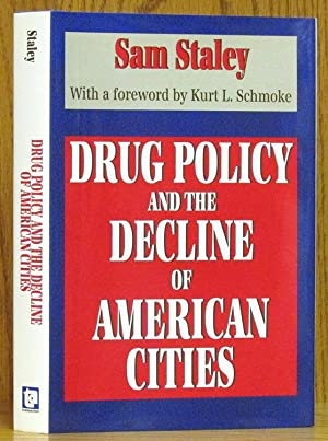 Drug Policy and the Decline of American Cities: Staley, Sam.