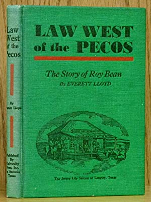 Law West of the Pecos: The Story of Roy Bean: Lloyd, Everett.