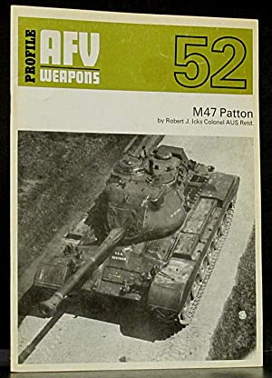 AFV Weapons Profile No. 52: M47 Patton: Icks, Robert J.