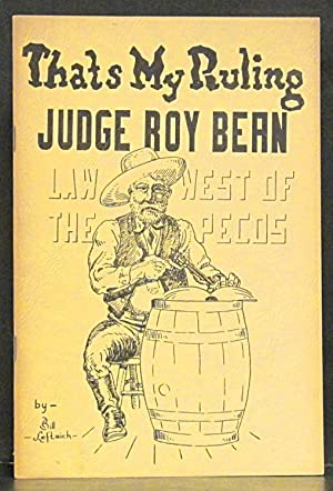 That's My Ruling': Judge Roy Bean, Law: Leftwich, Bill.