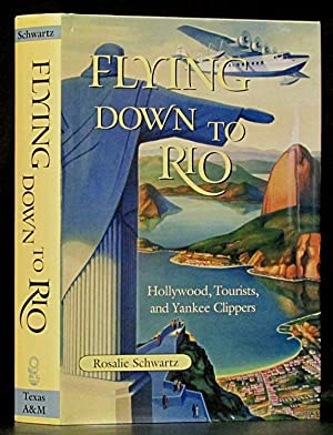 Flying Down to Rio: Hollywood, Tourists, and: Schwartz, Rosalie.