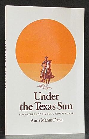 Under the Texas Sun: Adventures of a: Dana, Anna Manns.