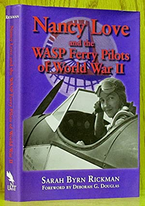 Nancy Love and the WASP Ferry Pilots: Rickman, Sarah Byrn.