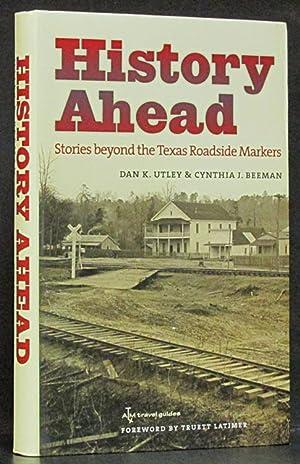 History Ahead: Stories Beyond the Texas Roadside: Utley, Dan K.
