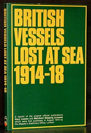 British Vessels Lost at Sea 1914-18: His Majesty's Stationery.