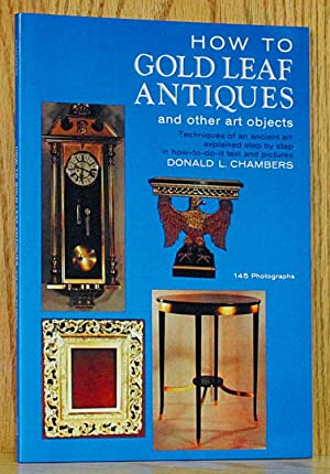 How to Gold Leaf Antiques and Other: Chambers, Donald L.