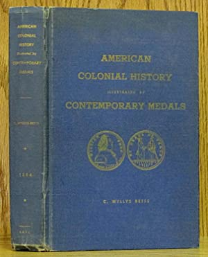 American Colonial History Illustrated by Contemporary Medals: Betts, C. Wyllys.