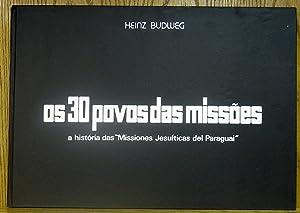 Os 30 Povos das Missoes A Historia das 'Missiones Jesuiticas del Paraguai': Budweg, Heinz...