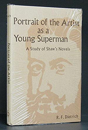 Portrait of the Artist as a Young Superman A Study of Shaw's Novels: Dietrich, R. F.