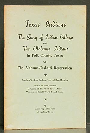 Texas Indians: The Story of Indian Village and the Alabama Indians in Polk County, Texas on the A...