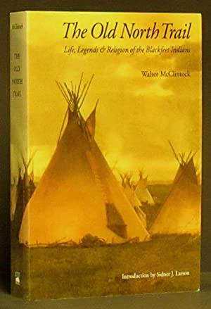 Old North Trail: Life, Legends & Religion of the Blackfeet Indians