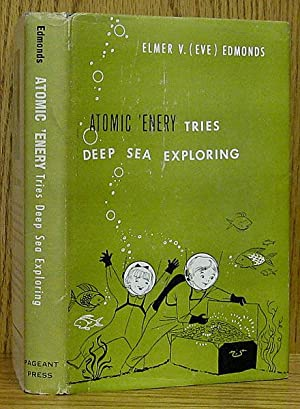 Atomic 'Enery Tries Deep Sea Exploring (SIGNED): Edmonds, Elmer (Eve).