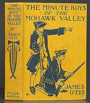 Minute Boys of the Mohawk Valley: Otis, James. Birdgman, L.J.