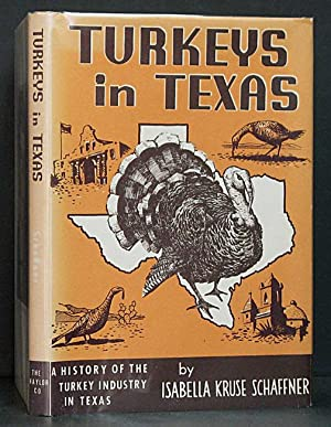 Turkeys in Texas: A History of the Turkey Industry in Texas: Schaffner, Isabella Kruse.