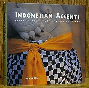 Indonesian Accents: Architecture, Interior Design, Art: Beng, Tan Hock.