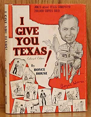 I Give You Texas! (enlarged edition): House, Boyce.