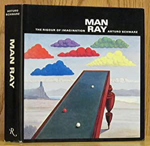 Man Ray: The Rigour of Imagination: Schwarz, Arturo.