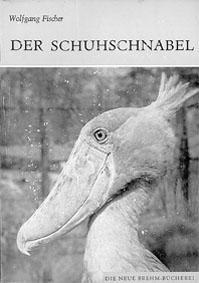 Der Schuhschnabel. Balaeniceps rex Gould. (Neue Brehm-Bücherei: Fischer, Wolfgang