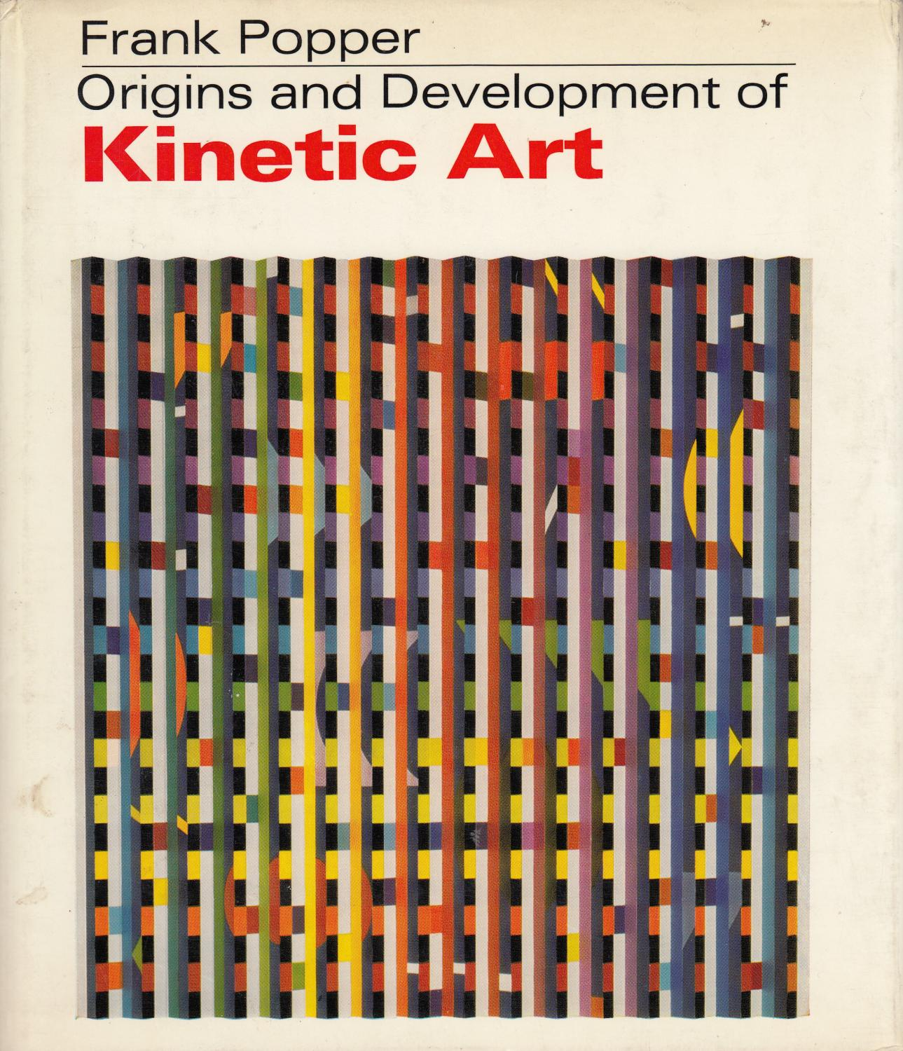 Origins And Development Of Kinetic Art: Popper, Frank .