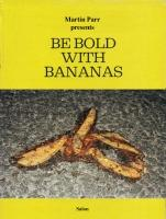 Martin Parr Presents Be Bold With Bananas.