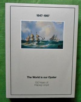 1847-1997 The World is our Oyster. 150 Years of Hapag-Lloyd.