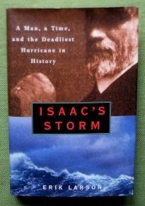 Isaac's Storm. A Man, A Time, and the Deadliest Hurricane in History.