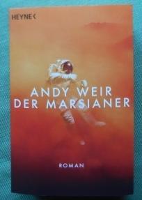 Der Marsianer. Roman. Aus dem Amerikanischen von: Weir, Andy: