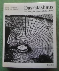 Das Glashaus ein Bautypus des 19. Jahrhunderts.: Kohlmaier, Georg; Sartory,