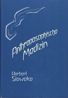Anthroposophische Medizin. Studien zu ihren Grundlagen 1.: Sieweke, Herbert.