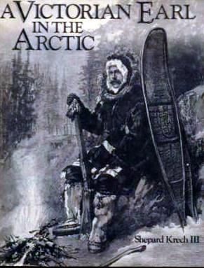 A Victorian Earl in the Arctic. The Travels and Collections of the Fifth Earl of Lonsdale 1888-89.