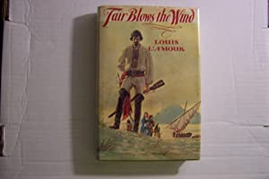 Fair Blows The Wind: Louis L'Amour