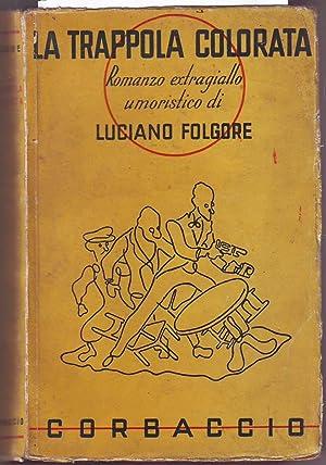 LA TRAPPOLA COLORATA. ROMANZO EXTRAGIALLO UMORISTICO: FOLGORE LUCIANO (OMERO