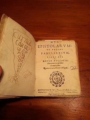 M.T.C. EPISTOLARUM, UT VOCANT FAMILIARIUM, LIBRI XVI. DENVO COLLATIS. NON PAUCIIS ERIGE' FIDEI ...