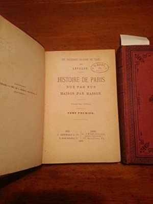 HISTOIRE DE PARIS RUE PAR RUE MAISON PAR MAISON. PREMIER ET DEUXIEME TOMES: LEFEUVE CHARLES