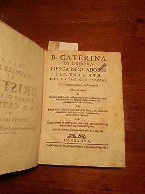 B. CATERINA DI GENOVA FIESCA NEGL'ADORNI ILLUSTRATA DEL P. GIACINTO PARPERA DELLA ...