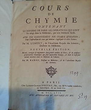 COURS DE CHYMIE CONTENANT LA MANIERE DE FAIRE LES OPERATIONS QUI SONT EN USAGE DANS LA MEDECINE, ...